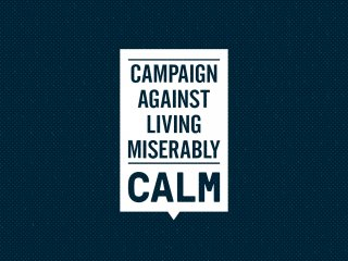 CALM - Campaign Against Living Miserably